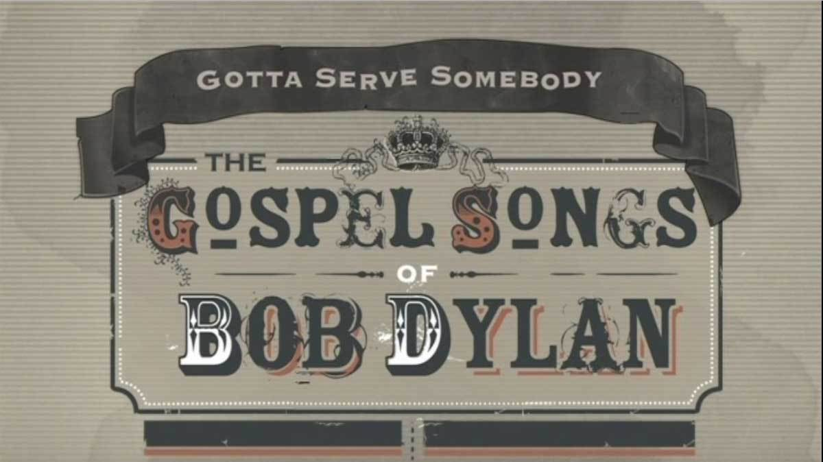 Gotta Serve Somebody - The Gospel Songs of Bob Dylan